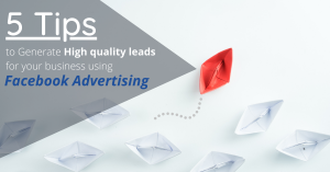 5 Tips to Generate High Quality Leads for your Business using Facebook Advertising