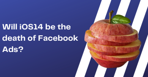 Will iOS14 be the death of Facebook Ads?